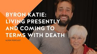 Byron Katie: Living Presently And Coming To Terms With Death