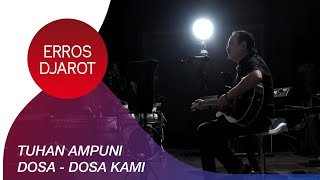 Download lagu Erros Djarot Tuhan Ampuni Dosa Dosa Kami Mp3