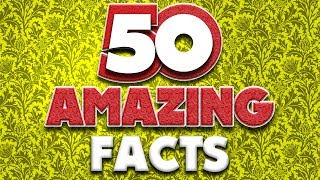 50 AMAZING Facts to Blow Your Mind! #97