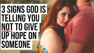 God Does NOT Want You to Give Up Hope on Someone If . . .