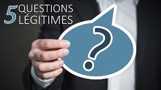 5 QUESTIONS LÉGITIMES