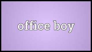 Office boy Meaning