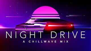 Night Drive   A Chillwave Mix