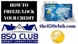 How To Lock/Freeze Your Credit Report/Score - 850 Club Credit Consultation