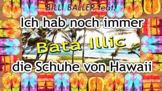 """Billi Baller präsentiert: BATA ILLIC """"Ich hab noch immer die Schuhe von Hawaii"""""""