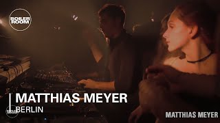 Matthias Meyer - Live @ Boiler Room Berlin 2017