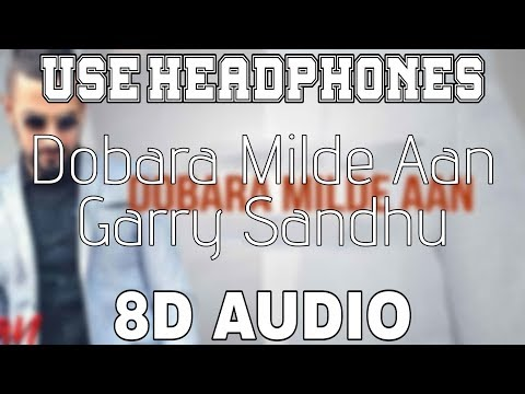 Dobara Milde Aan-Garry Sandhu [8D AUDIO] 8D Punjabi Songs 2019