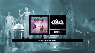 Don't Know Why - Trish [asia SOUND]