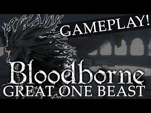 Bloodborne Cut Boss Gameplay ► Great One Beast (NEVER-BEFORE-SEEN)