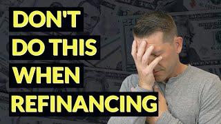 5 Mistakes to AVOID when refinancing - NEW Mortgage Refinance Update