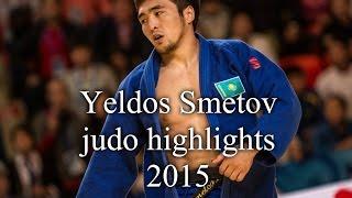 Yeldos Smetov judo highlights 2015