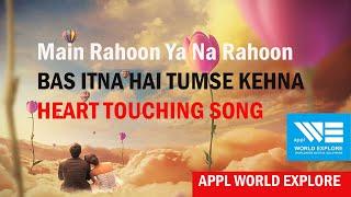 MAIN RAHOON YA NA RAHOON MP3 SONG   BAS ITNA HAI TUMSE KEHNA   HEART TOUCHING SONG