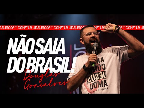 NÃO SAIA DO BRASIL - Douglas Gonçalves (JESUSCOPY CONF 2019)