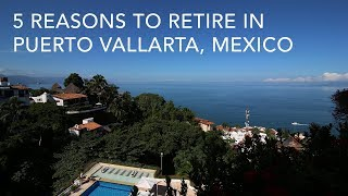 Best Places to Retire: Reasons You Will Want To Move To Puerto Vallarta Mexico