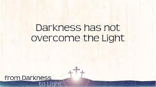 Darkness has not overcome the light