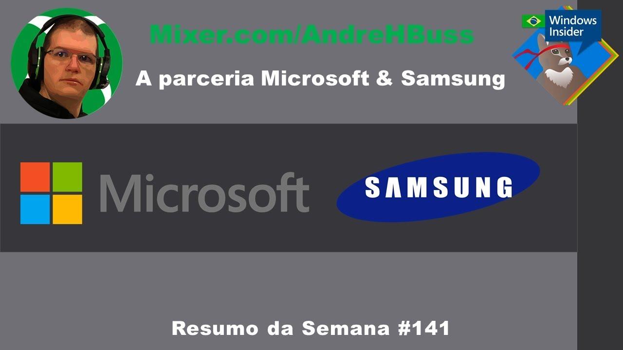 A parceria Microsoft & Samsung #141 Resumo da Semana