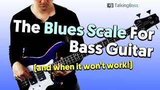 The Blues Scale For Bass Guitar (and when it won't work!)