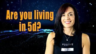 Are you living in 5d (the 5th Dimension)? Here are a few signs...
