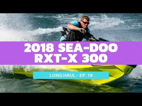 2018 Sea-Doo RXT-X 300 – Long Haul Episode 16