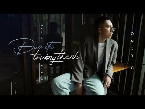 Download ĐAU ĐỂ TRƯỞNG THÀNH | ONLYC | OFFICIAL MV HD Mp4 3GP Video and MP3