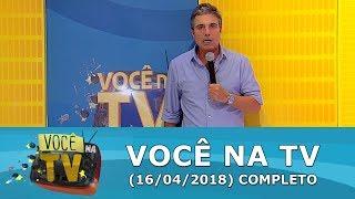 Você Na TV (16/04/18) | Completo