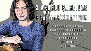 6 Şarkı 1 Ritim-3 Akorlu Şarkılar