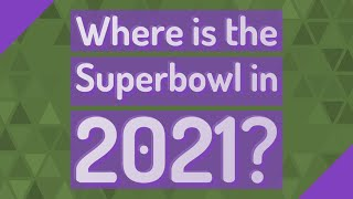 Where is the Superbowl in 2021?