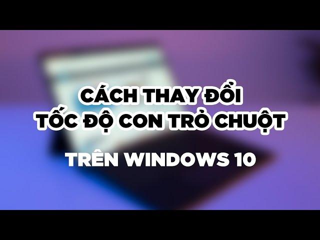 Cách thay đổi tốc độ con trỏ chuột trên Windows 10