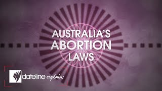 Dateline Explains: Australia's Abortion Laws