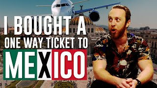 I bought a ONE WAY ticket to Mexico