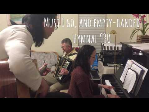 Must I go, and empty-handed Hymnal 930