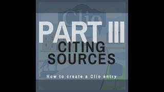 How to Create a Clio Entry Part 3: Sources and Citations