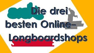 Wo kaufen?: DREI der besten LONGBOARD Online-Shops | Tutorial | Longboarding Germany