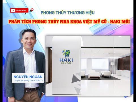 Phân Tích Phong Thủy Thương Hiệu: Nha Khoa Việt Mỹ Cũ - HAKI Mới - Chuyên Gia Nguyễn Ngoan.