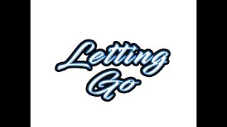 """""""Letting Go"""" What does that even mean?!"""