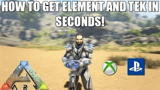 ARK - HOW TO GET ELEMENT AND TEK GEAR IN SECONDS! - SIMPLE! - XBOX/PS4
