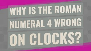 Why is the Roman numeral 4 wrong on clocks?