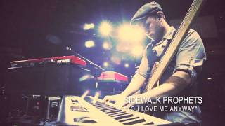 Sidewalk Prophets - You Love Me Anyway (feat.Tony Nolan) (Official Video)