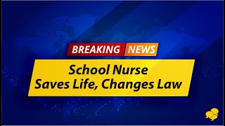 View the video Breaking News - School Nurse Saved a Life and Changed the Law