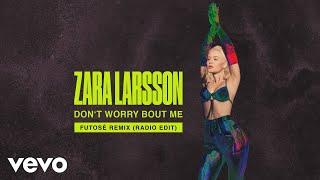 Zara Larsson   Don't Worry Bout Me (Futosé Remix (Radio Edit)   Audio)