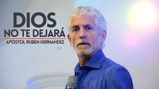 Dios Nunca Te Dejará - Ap. Rubén Hernández