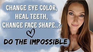 Change Eye Color, Heal Cavities, Change Face Structure? How To Do The Impossible
