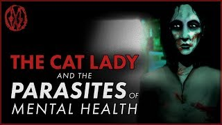 The Cat Lady And The Parasites Of Mental Health | Monsters Of The Week
