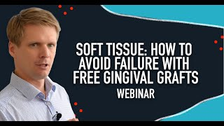 Soft Tissue - How to Avoid Failure with Free Gingival Grafts - Free Dental Training Webinar