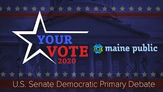 Maine Public's Your Vote 2020 U.S. Senate Democratic Primary Debate