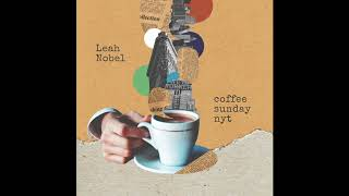 "Leah Nobel   ""Coffee Sunday NYT"" (Official Audio)"