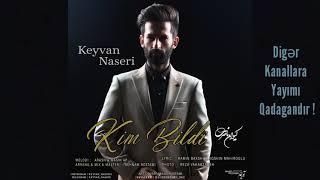 Keyvan Naseri - Kim Bildi 2018 | Yeni