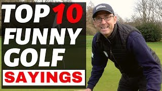 FUNNY GOLF SAYINGS - DO YOU KNOW ANY OF THEM ?