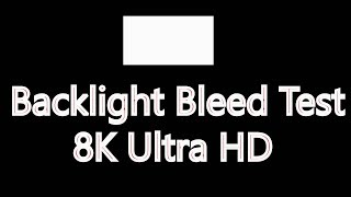 Test Your Monitor - Backlight Bleed Test 8K Ultra HD , IPS Glow Test