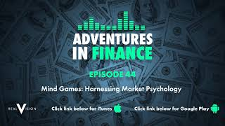 Adventures in Finance Ep 44 - Mind Games: Harnessing Market Psychology